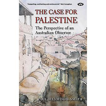 The Case for Palestine The perspective of an Australian observer by HeywoodSmith & Paul