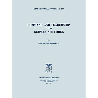 Command and Leadership in the German Air Force USAF Historical Studies no. 174 by Suchenwirth & Richard