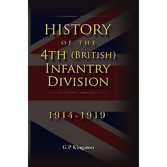 History of the 4th British Infantry Division 19141919 by Kingston & Grahame P.