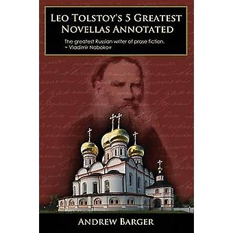 Leo Tolstoys 5 Greatest Novellas Annotated by Tolstoy & Leo Nikolayevich