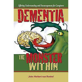 Dementia The Monster Within by Van Roekel & John Herbert