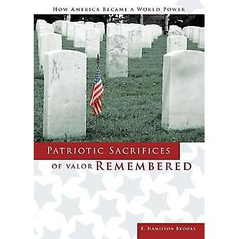Patriotic Sacrifices of Valor Remembered A Man A Patriot A Soldiers Story by Brooks III & Edward Hamilton