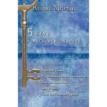 5 Keys for Church Leaders Building a Strong Vibrant and Growing Church by Martin & Kevin