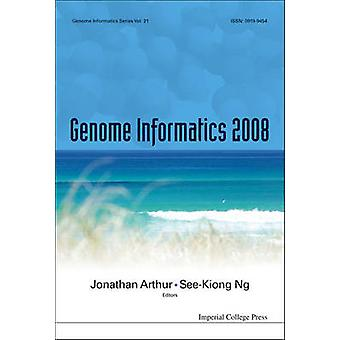 Genome Informatics 2008 Genome Informatics Series Vol. 21  Proceedings of the 19th International Conference Gold Coast Queensland Australia 1  3 December 2008 by Jonathan Arthur