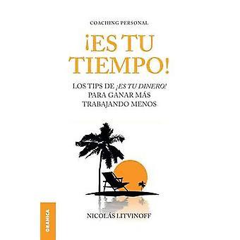 Es Tu Tiempo Los tips de Es tu dinero para ganar ms trabajando menos by Litvinoff & Nicolas