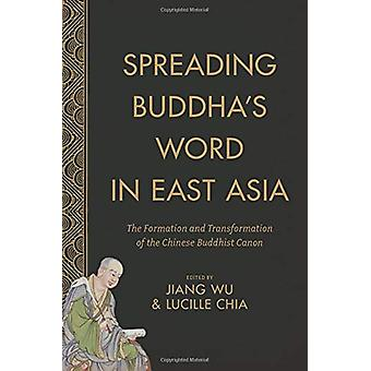 Spreading Buddha's Word in East Asia - The Formation and Transformatio