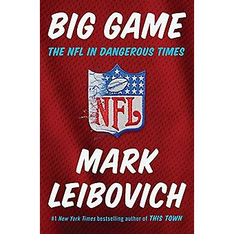 Big Game - The NFL In Dangerous Times by Mark Leibovich - 978039918542