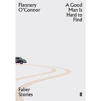 A Good Man is Hard to Find - Faber Stories by Flannery O'Connor - 9780