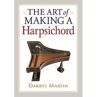 The Art of Making a Harpsichord door Darryl Martin - 9780709085706 Boek
