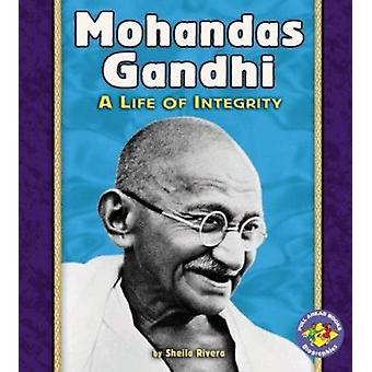 Mohandas Ghandi - A Life of Integrity Pull-Ahead Biographies by Sheila