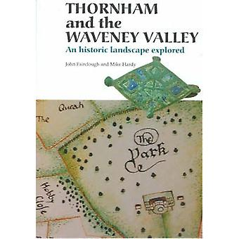 Thornham and the Waveney Valley - A Historic Landscape Explored by J.
