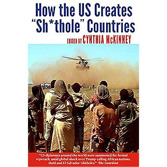 How the US Creates Sh*thole Countries by Cynthia McKinney - 978099987
