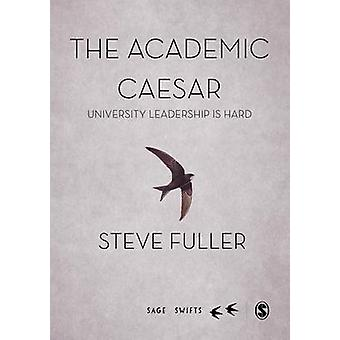 Academic Caesar - University Leadership is Hard by Steve Fuller - 9781