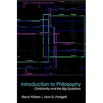 Introduction to Philosophy - Christianity and the Big Questions by Ste