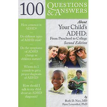 100 Questions & Answers About Your Child's ADHD - Preschool to College
