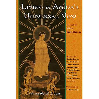 Living in Amida's Universal Vow - Essays in Shin Buddhism by Alfred Bl