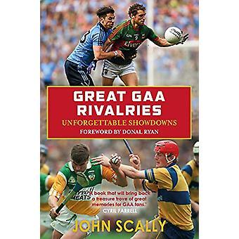 Great GAA Rivalries - Onvergetelijke Showdowns door John Scally - 9781785