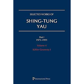 Selected Works of Shing-Tung Yau 1971-1991 - Volume 4 - Kahler Geometry