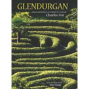 Glendurgan - A Personal Memoir of a Garden in Cornwall by Charles Fox