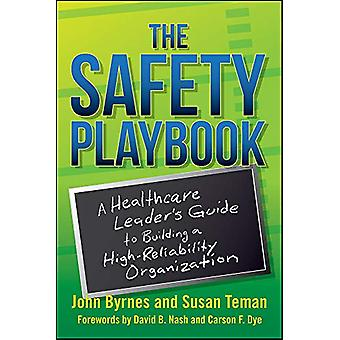 The Safety Playbook - A Healthcare Leaderas Guide to Building a High-R