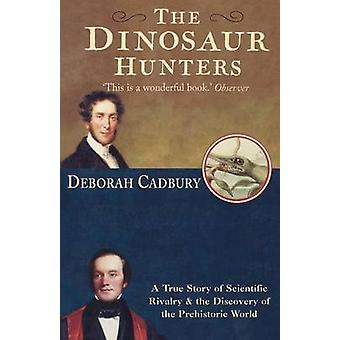 The Dinosaur Hunters by Cadbury & Deborah