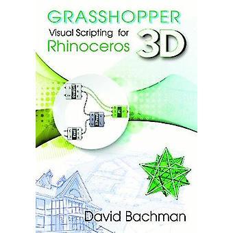 Grasshopper: Visual Scripting for Rhinoceros 3d Volume 1