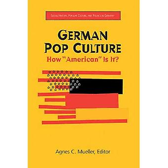 German Pop Culture: How American is It? (Social History, Popular Culture and Politics in Germany)
