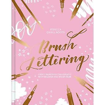 Brush Lettering Maak prachtige kalligrafie met penselen en penseelpennen