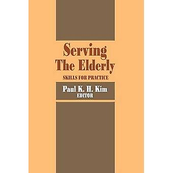 Serving the Elderly - Skills for Practice by Paul Kim - 9780202360744