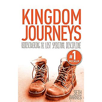 Kingdom Journeys - Rediscovering the Lost Spiritual Discipline by Seth