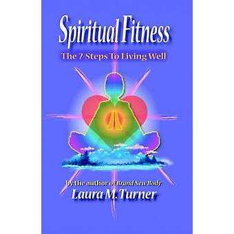 Spiritual Fitness - The 7-Steps to Living Well by Laura - M. Turner -