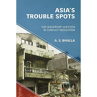Asias Trouble Spots by A. S. Bhalla