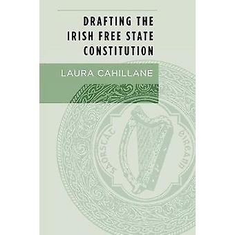 Drafting the Irish Free State Constitution by Laura Cahillane - 97815