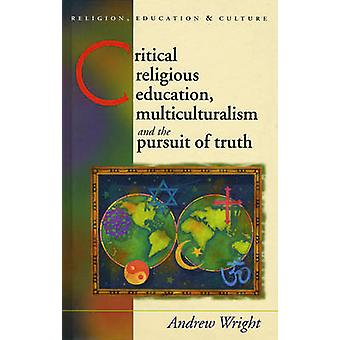 Critical Religious Education Multiculturalism and the Pursuit of Truth