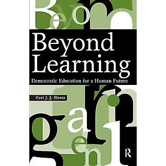 Beyond Learning Democratic Education for a Human Future Interventions Education Philosophy and Culture