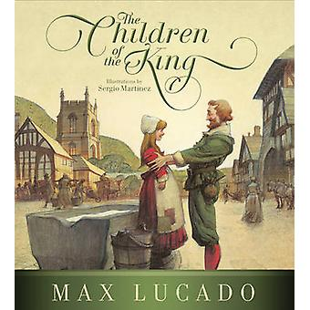 The Children of the King by Max Lucado & Illustrated by Sergio Martinez