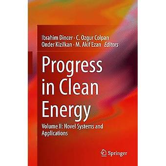 Progress in Clean Energy Volume 2 by Edited by Ibrahim Dincer & Edited by C Ozgur Colpan & Edited by Onder Kizilkan & Edited by M Akif Ezan