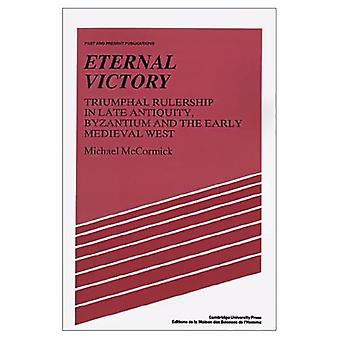 Eternal Victory: Triumphal Rulership in Late Antiquity, Byzantium and the Early Medieval West (Past and Present Publications)