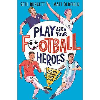 Play Like Your Football Heroes: Pro tips for becoming a top player