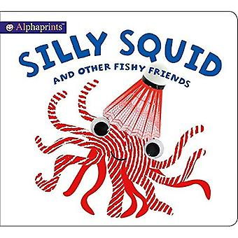 Alphaprints: Silly Squid and Other Fishy Friends (Alphaprints) [Board book]
