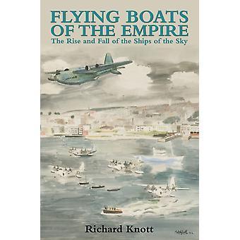 Flygande båtar av riket: uppgång och Fall av shipsna av himlen (Inbunden) av Knott Richard