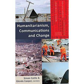 Humanitarianism - Communications and Change by Simon Cottle - 9781433