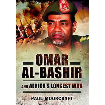 Omar al-Bashir and Africa's Longest War by Paul Moorcraft - 978147384