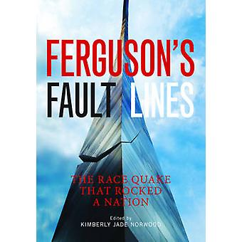 Ferguson's Fault Lines - The Race Quake That Rocked a Nation by Kimber