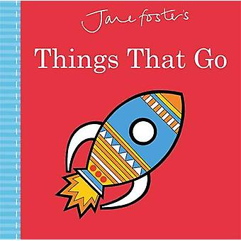 Jane Foster's Things That Go by Jane Foster - Jane Foster - 978178370