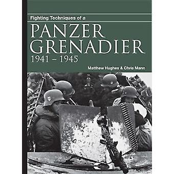 Fighting Techniques of a Panzergrenadier - 1941-1945 by Dr Matthew Hug