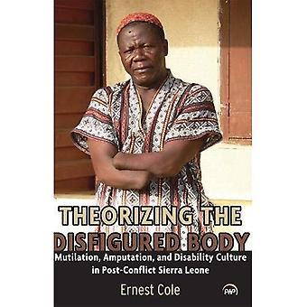 Teorizando o corpo desfigurado: mutilação, amputação e cultura deficiência em pós-conflito de Serra Leoa