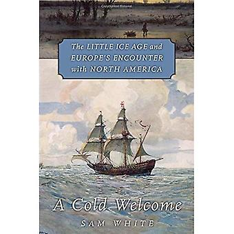 A Cold Welcome: The Little� Ice Age and Europe's Encounter with North America