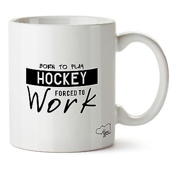 Hippowarehouse Born To Play Hockey Forced To Work Printed Mug Cup Ceramic 10oz