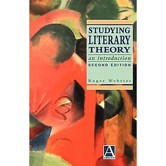 Studying Literary Theory by Webster & Roger